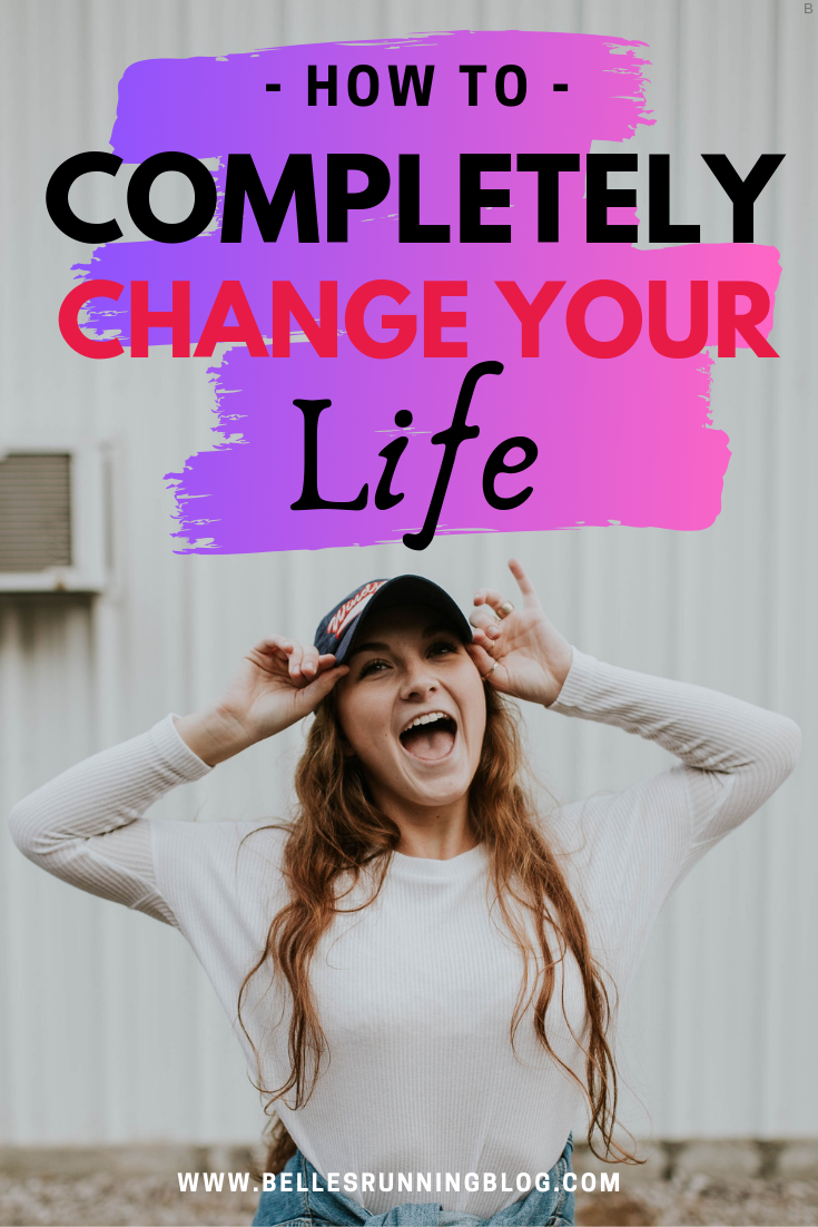 How to completely change your life | live your best life today