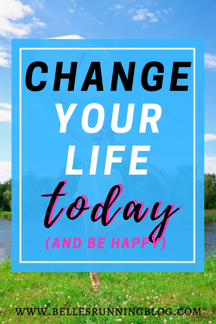 How to change your life and be happy