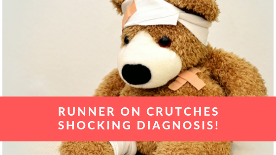 Runner on Crutches – A Shocking Diagnosis