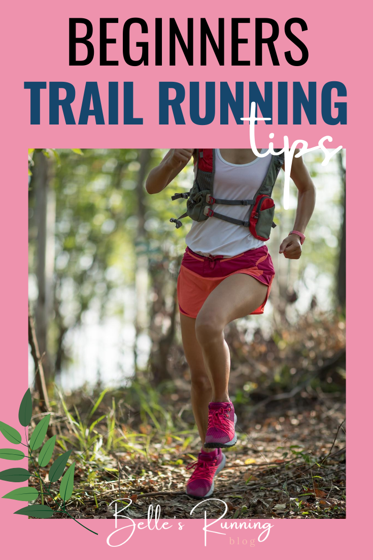 Trail running tips for beginners. How to get started with trail running. Beginners running tips. Check out these tips on what running gear you'll need and tips on how to run around trails #trailrunning #running #runningtips www.bellesrunningblog.com